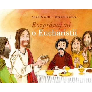 Rozprávaj mi o Eucharistii