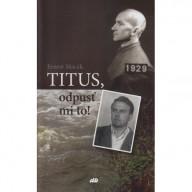 Titus, odpusť mi to!