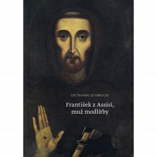František z Assisi, muž modlitby