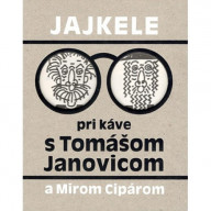 Jajkele: Pri káve s Tomášom Janovicom a Mirom Cipárom
