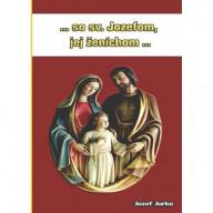 ...so sv. Jozefom, jej ženíchom...