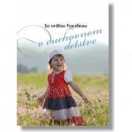 So svätou Faustínou o duchovnom detstve